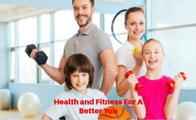 Health and Fitness For A Better You